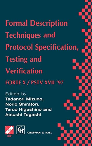 9780412820601: Formal Description Techniques and Protocol Specification, Testing and Verification: FORTE X / PSTV XVII '97: IFIP TC6/WG 6.1 International Conference ... in Information and Communication Technology)