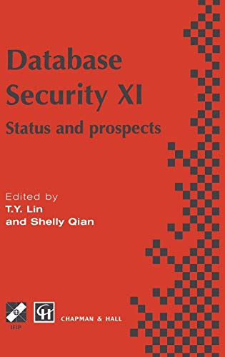 Database Security XI: Status and Prospects (IFIP: T.Y. Lin, X.