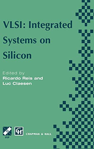 VLSI: Integrated Systems on Silicon: Reis, Ricardo (ed.); Claesen, Luc (ed.)