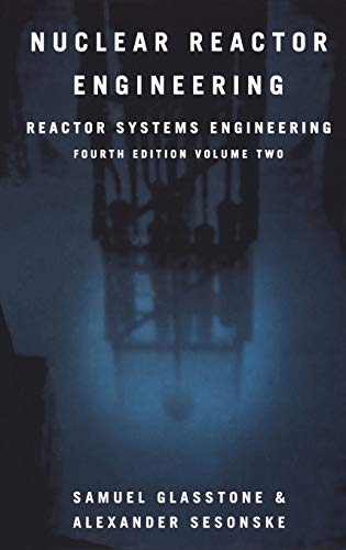 Nuclear Reactor Engineering: Reactor Systems Engineering, 4th Edition, Vol. 2: Samuel Glasstone; ...