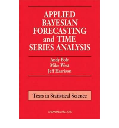 9780412988318: [( Applied Bayesian Forecasting and Time Series Analysis )] [by: Andy Pole] [Sep-1994]