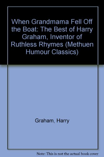 9780413141507: When Grandmama Fell Off the Boat: The Best of Harry Graham, Inventor of Ruthless Rhymes (Methuen Humour Classics)