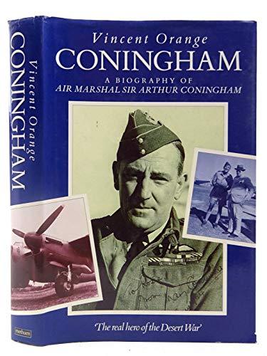 Coningham: A Biography of Air Marshall Sir Arthur Coningham: Orange, Vincent