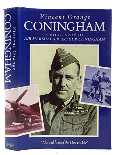Coningham: A Biography of Air Marshall Sir Arthur Coningham: Orange, Vincent