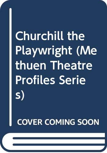 9780413147905: CHURCHILL THE PLAYWRIGHT (Methuen Theatre Profiles Series)