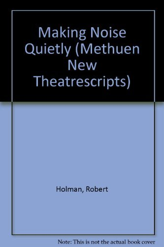 MAKING NOISE QUIETLY (Methuen New Theatrescript): Holman, Robert