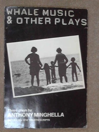 WHALE MUSIC & OTHER PLAYS (Methuen New Theatrescripts) (0413167003) by Anthony Minghella