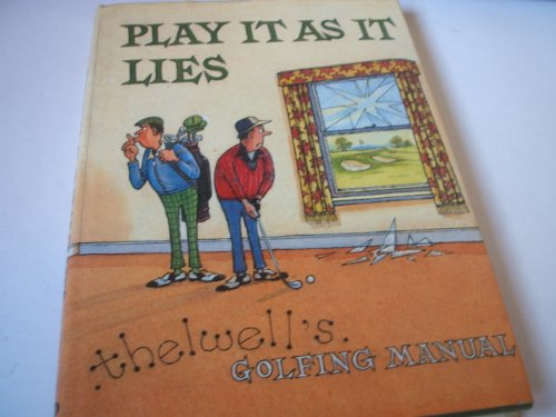 PLAY IT AS IT LIES: THELWELL'S GOLFING MANUAL (0413172902) by THELWELL