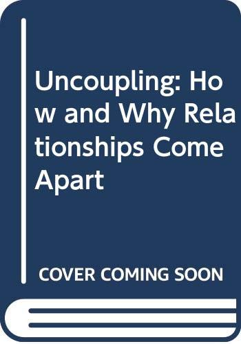 9780413182609: Uncoupling: How and Why Relationships Come Apart