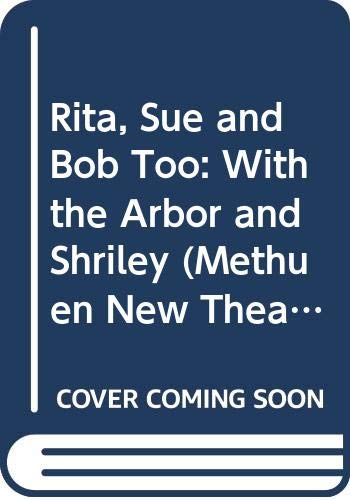 9780413183408: Rita, Sue and Bob Too: With the Arbor and Shirley (Methuen New Theatrescript)