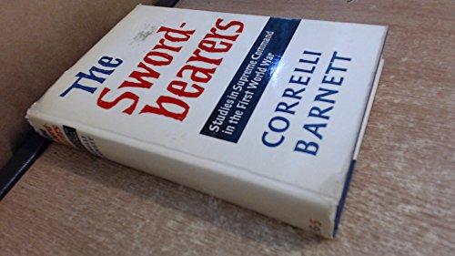 Swordbearers: Studies in Supreme Command in the First World War: Barnett, Correlli: