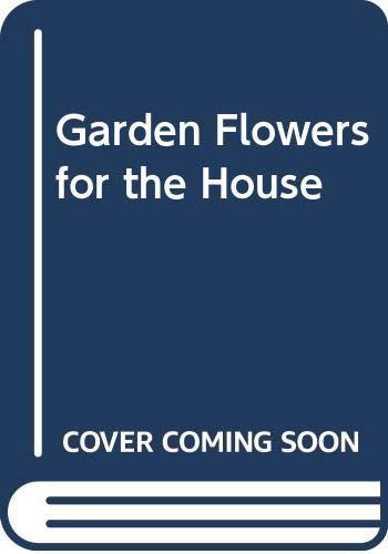 Garden Flowers for the House: Betty Massingham