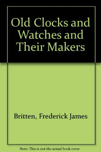 9780413273901: Old Clocks and Watches and Their Makers
