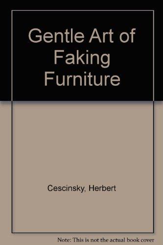 Gentle Art of Faking Furniture Cescinsky, Herbert