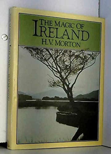 The Magic of Ireland (0413312909) by Morton, H. V.