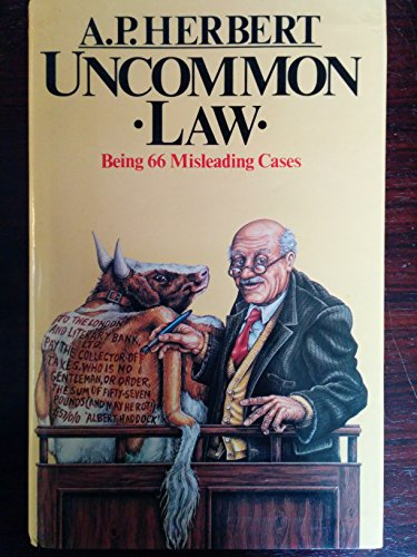 UNCOMMON LAW Being Sixty-six Misleading Cases revised and collected in One Volume.: Herbert, A. P.