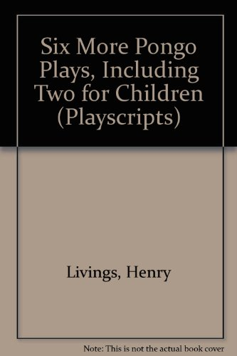Six More Pongo Plays, Including Two for Children (Playscripts): Livings, Henry