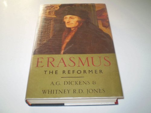 Erasmus The Reformer.: DICKENS, A.G., and Whitney R.D. JONES,