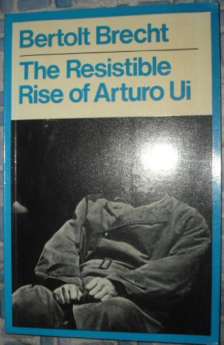 The Resistible Rise of Arturo Ui: Brecht Bertolt