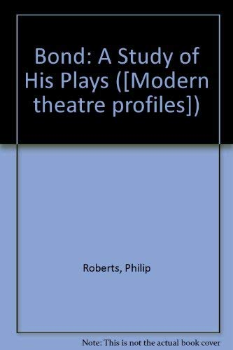 Bond: A Study of His Plays (Methuen's modern theatre profiles): Roberts, Philip