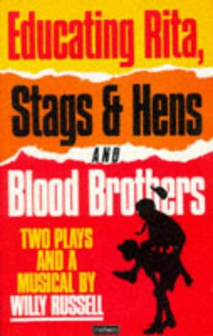 9780413411105: Educating Rita, Stags & Hens and Blood Brothers: Two Plays and a Musical