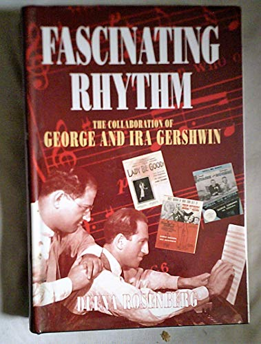Fascinating Rhythm: The Collaboration of George and Ira Gershwin: DEENA ROSENBERG