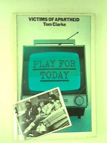 Victims Of Apartheid [A Play].: Clarke, Tom