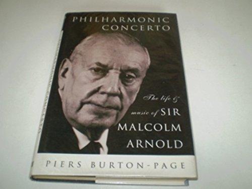 Philharmonic Concerto : The Life & Music of Sir Malcolm Arnold: Burton-Page , Piers