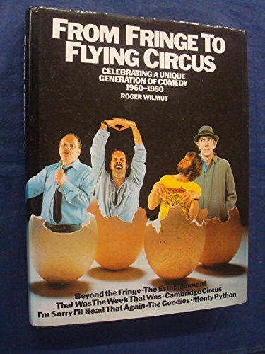 From fringe to flying circus: Celebrating a unique generation of comedy, 1960-1980: Wilmut, Roger