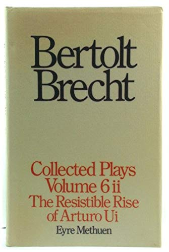 9780413472700: Brecht Collected Plays: The Resistable Rise of Arturo Ui : Part 2