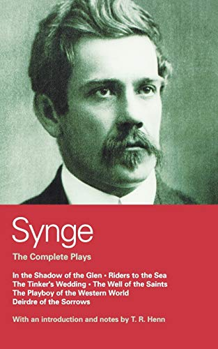 9780413485205: Synge: Complete Plays: In the Shadow of the Glen; Riders to the Sea; The Tinker's Wedding; The Well of the Saints; The Playboy of the Western World; Deirdre of the Sorrows (World Classics)