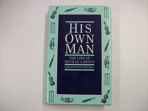His Own Man : The Life of Neville Cardus: Brookes, Christopher
