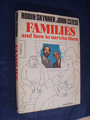 Families and How to Survive Them: Skynner, A. C.