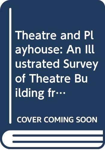 9780413529305: Theatre and Playhouse: An Illustrated Survey of Theatre Building from Ancient Greece to the Present Day