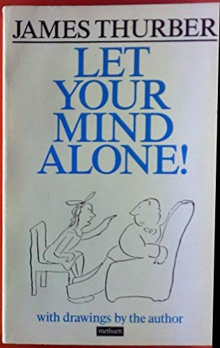 Let Your Mind Alone!: And Other More: Thurber, James