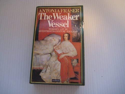 9780413543608: THE WEAKER VESSEL: WOMAN'S LOT IN SEVENTEENTH-CENTURY ENGLAND