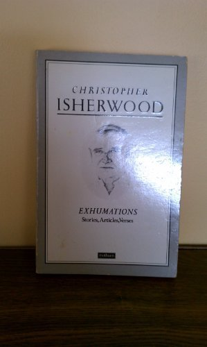 Exhumations: Stories, Articles, Verses: Isherwood, Christopher