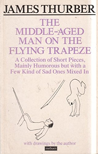 The Middle-aged Man on the Flying Trapeze (A Methuen humour classic): James Thurber