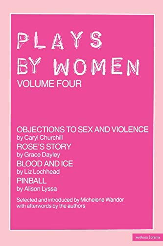 9780413567406: Plays By Women: Objections To Sex And Violence; Rose's Story; Blood And Ice; Pinball: Vol 4 (Play Anthologies)