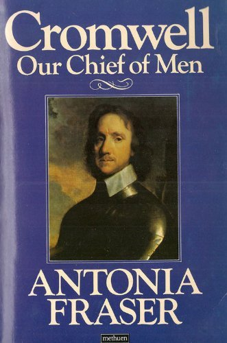 Cromwell Our Chief of Men (A Methuen paperback) (9780413573902) by Antonia Fraser