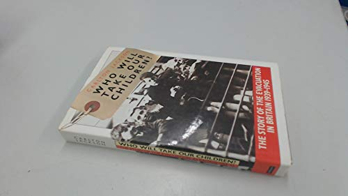 Who Will Take Our Children?: The Story of the Evacuation in Britain 1939-1945 (0413581306) by Carlton Jackson