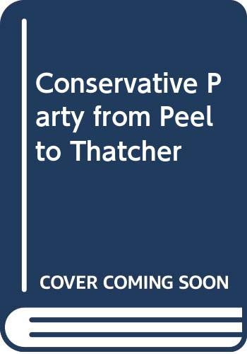 9780413581402: Conservative Party from Peel to Thatcher