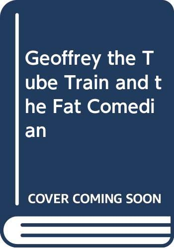 Geoffrey the Tube Train and the Fat Comedian (0413599507) by Sayle, Alexei; Zarate, Oscar