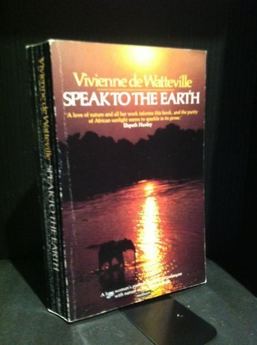 SPEAK TO THE EARTH: Wanderings and Reflections Among Elephants and Mountains