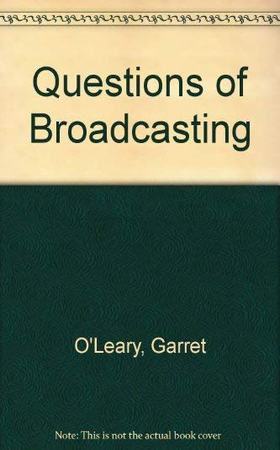 Questions of Broadcasting (0413622207) by Garret O'Leary; Stuart Hood