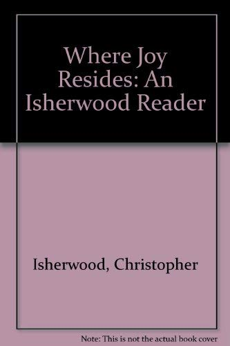9780413628107: Where Joy Resides: An Isherwood Reader