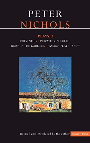 9780413650702: Nichols Plays: 2: Chez Nous; Privates on Parade; Born in the Gardens; Passion Play; Poppy: Vol 2 (Contemporary Dramatists)