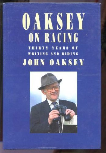 Oaksey on Racing Thirty Years of Writing and Riding Selections from Horse and Hound