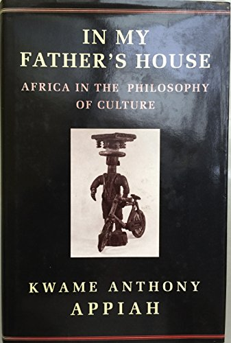 In My Father's House Africa in the Politics of Culture: Appiah, Kwame Anthony