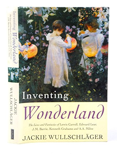 9780413678409: Inventing Wonderland: The Lives and Fantasies of Lewis Carroll, Edward Lear, J.M.Barrie, Kenneth Grahame and A.A.Milne